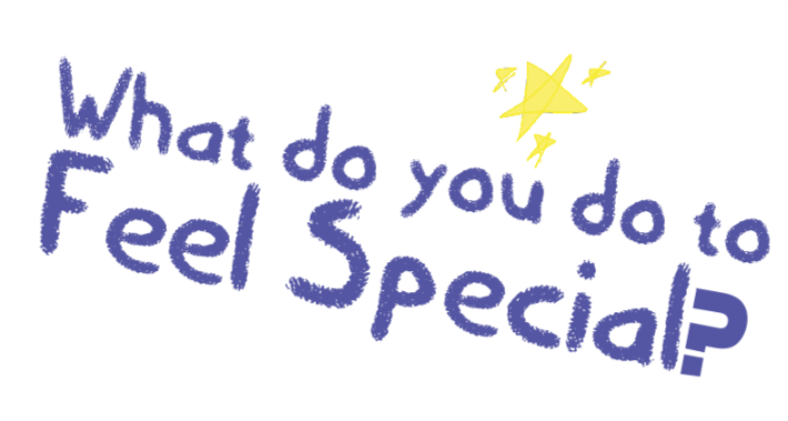 What do YOU do to Feel Special?