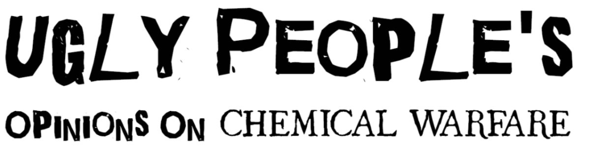 Ugly People's Opinions on: Chemical Warfare