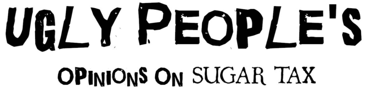 Ugly People's Opinions on: Sugar Tax